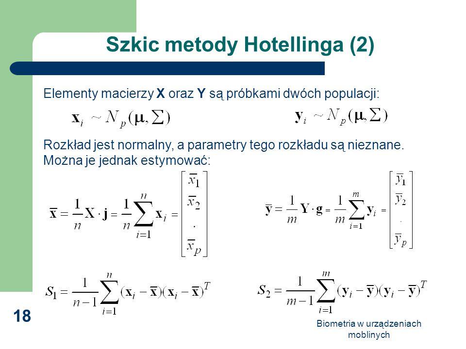 Biometria w urządzeniach moblinych 18 Szkic metody Hotellinga (2) Elementy macierzy X oraz Y są próbkami dwóch populacji: Rozkład jest normalny, a par