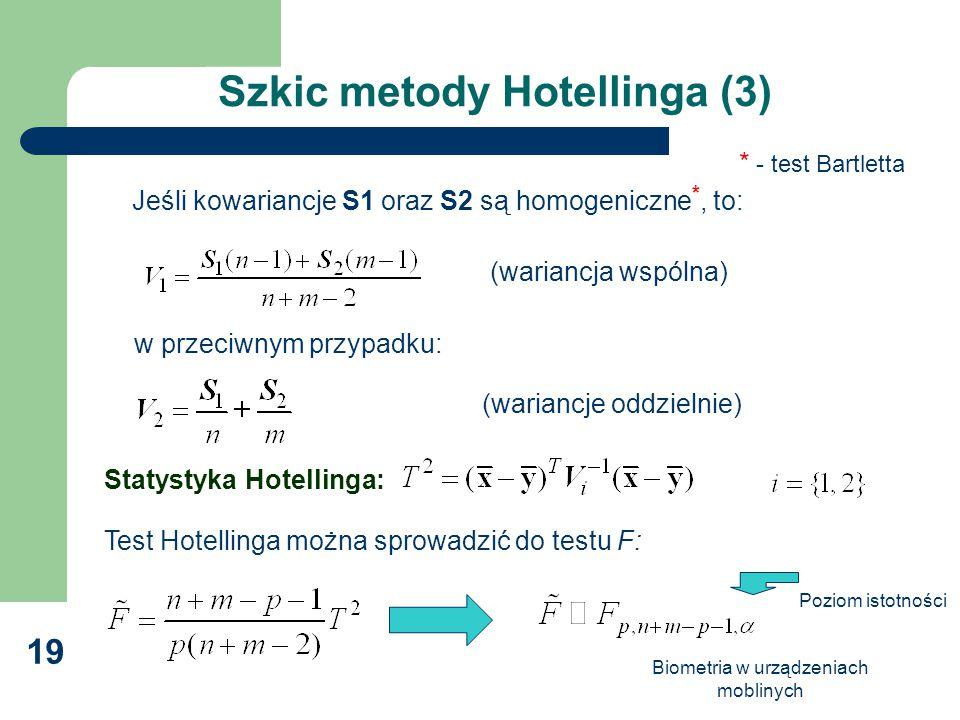 Biometria w urządzeniach moblinych 19 Szkic metody Hotellinga (3) Jeśli kowariancje S1 oraz S2 są homogeniczne *, to: (wariancja wspólna) w przeciwnym