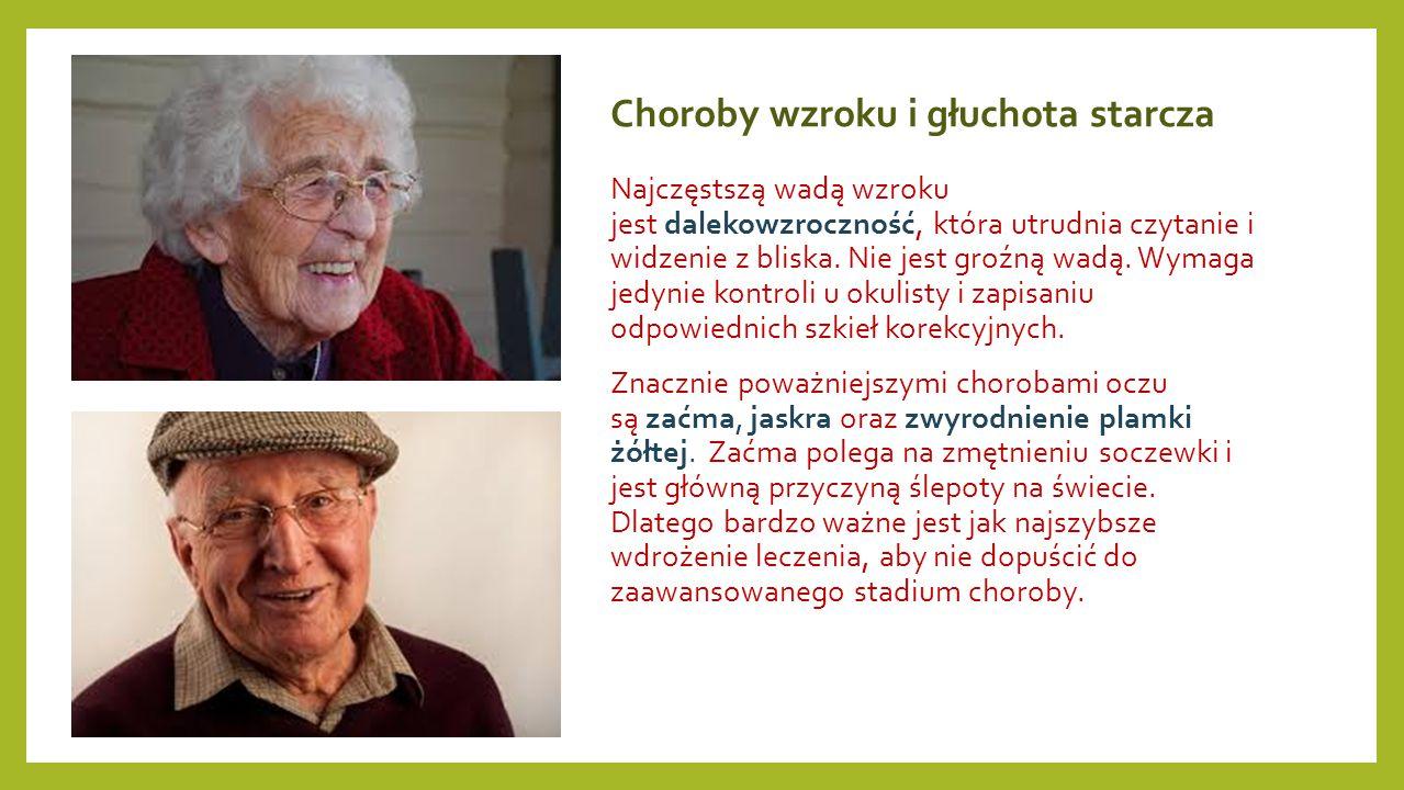 Choroby wzroku i głuchota starcza Najczęstszą wadą wzroku jest dalekowzroczność, która utrudnia czytanie i widzenie z bliska. Nie jest groźną wadą. Wy