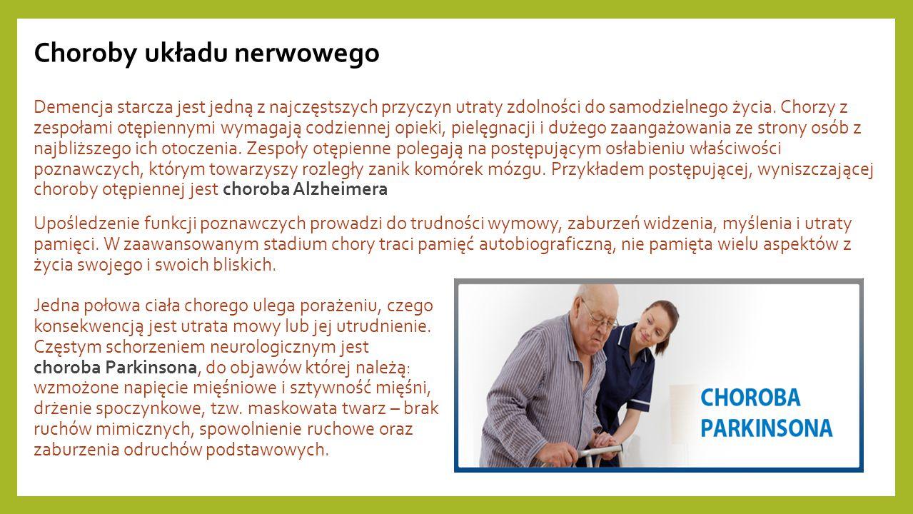 Choroby układu nerwowego Demencja starcza jest jedną z najczęstszych przyczyn utraty zdolności do samodzielnego życia. Chorzy z zespołami otępiennymi