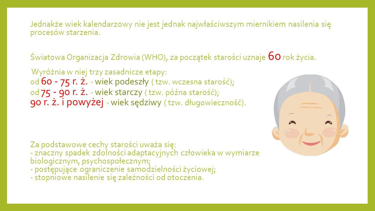 Jednakże wiek kalendarzowy nie jest jednak najwłaściwszym miernikiem nasilenia się procesów starzenia. Światowa Organizacja Zdrowia (WHO), za początek