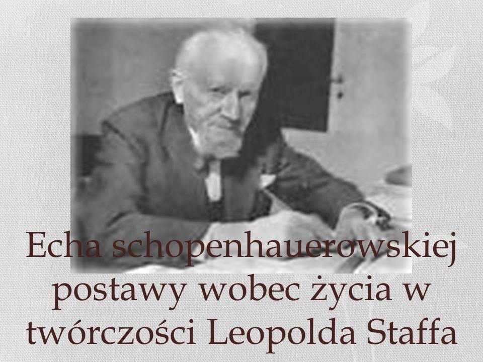 Echa schopenhauerowskiej postawy wobec życia w twórczości Leopolda Staffa