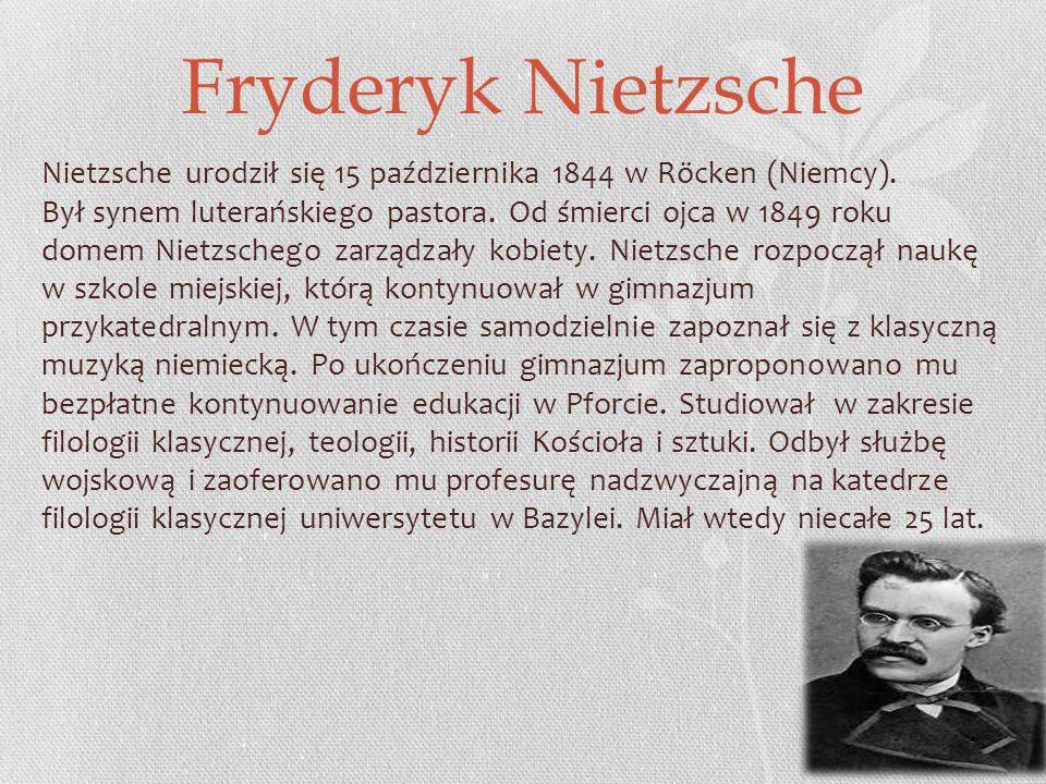 Fryderyk Nietzsche Nietzsche urodził się 15 października 1844 w Röcken (Niemcy).