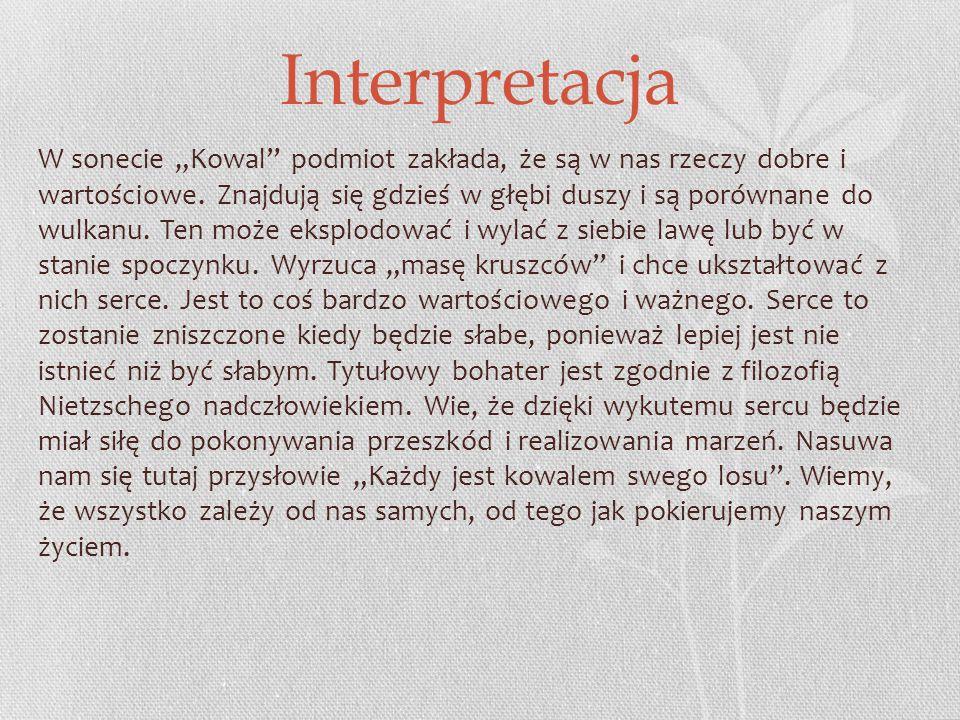 """Interpretacja W sonecie """"Kowal podmiot zakłada, że są w nas rzeczy dobre i wartościowe."""