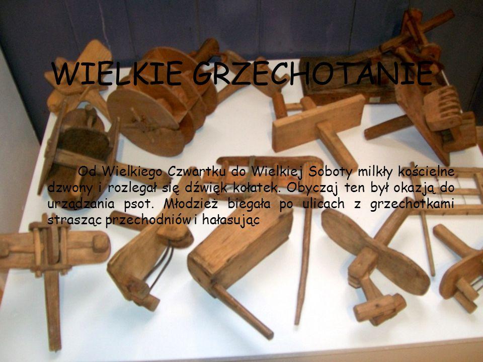 WIELKIE GRZECHOTANIE Od Wielkiego Czwartku do Wielkiej Soboty milkły kościelne dzwony i rozlegał się dźwięk kołatek. Obyczaj ten był okazją do urządza