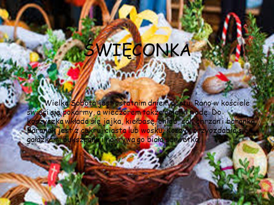 ŚWIĘCONKA Wielka Sobota jest ostatnim dniem postu. Rano w kościele święci się pokarmy, a wieczorem także ogień i wodę. Do koszyczka wkłada się jajka,