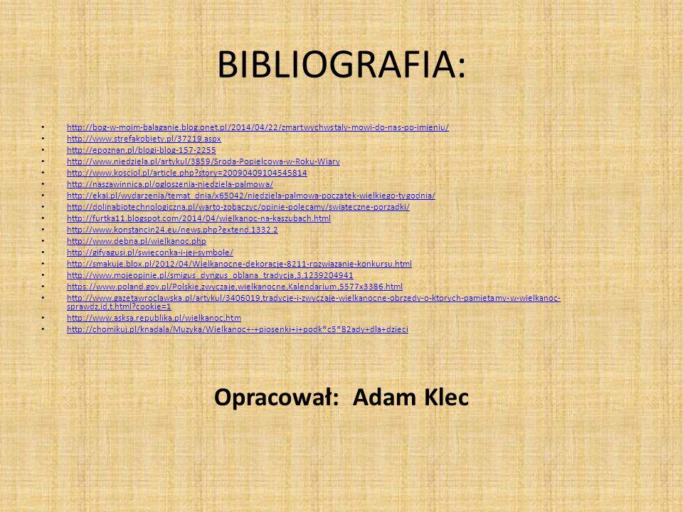 BIBLIOGRAFIA: http://bog-w-moim-balaganie.blog.onet.pl/2014/04/22/zmartwychwstaly-mowi-do-nas-po-imieniu/ http://www.strefakobiety.pl/37219.aspx http: