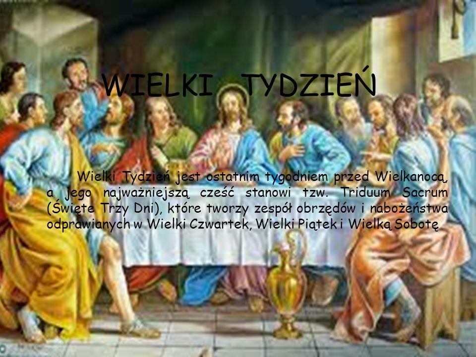 WIELKI TYDZIEŃ Wielki Tydzień jest ostatnim tygodniem przed Wielkanocą, a jego najważniejszą cześć stanowi tzw. Triduum Sacrum (Święte Trzy Dni), któr