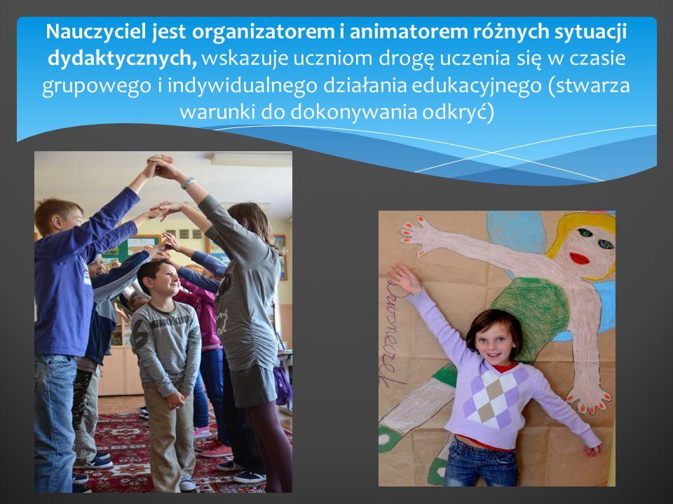 Nauczyciel jest organizatorem i animatorem różnych sytuacji dydaktycznych, wskazuje uczniom drogę uczenia się w czasie grupowego i indywidualnego dzia