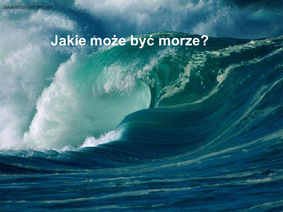 Jakie może być morze? Jakie może być morze? ?