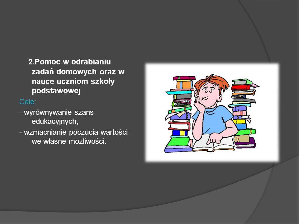 2. Pomoc w odrabianiu zadań domowych oraz w nauce uczniom szkoły podstawowej Cele: - wyrównywanie szans edukacyjnych, - wzmacnianie poczucia wartości