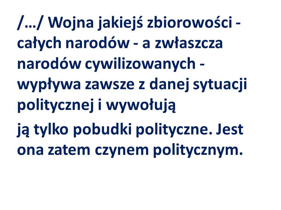 /…/ Wojna jakiejś zbiorowości - całych narodów - a zwłaszcza narodów cywilizowanych - wypływa zawsze z danej sytuacji politycznej i wywołują ją tylko
