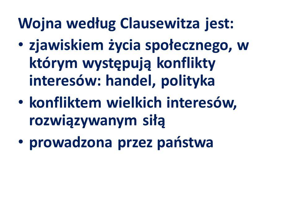Wojna według Clausewitza jest: zjawiskiem życia społecznego, w którym występują konflikty interesów: handel, polityka konfliktem wielkich interesów, r