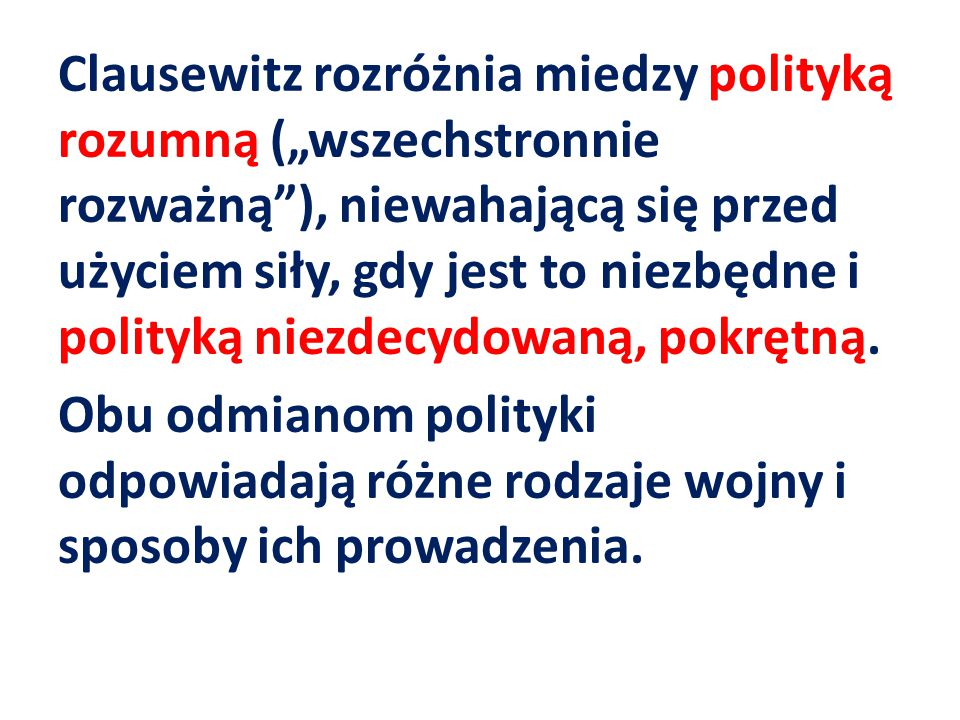 """Clausewitz rozróżnia miedzy polityką rozumną (""""wszechstronnie rozważną""""), niewahającą się przed użyciem siły, gdy jest to niezbędne i polityką niezdec"""