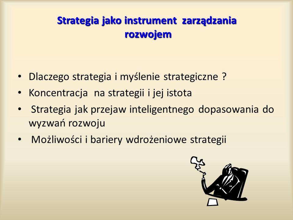 Strategia jako instrument zarządzania rozwojem Dlaczego strategia i myślenie strategiczne ? Koncentracja na strategii i jej istota Strategia jak przej