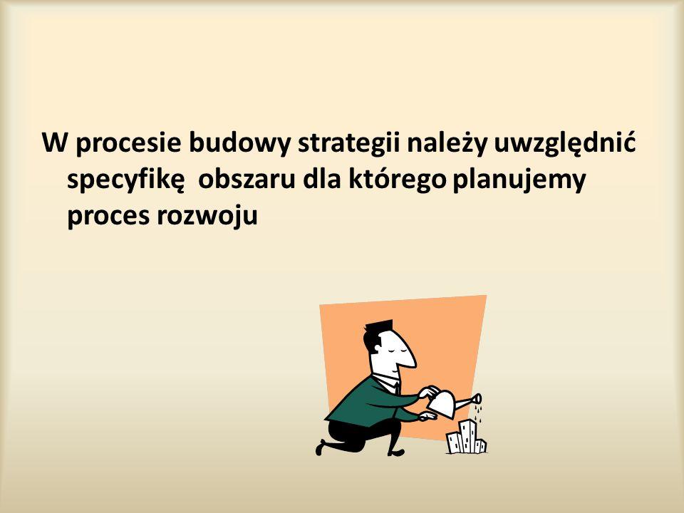 W procesie budowy strategii należy uwzględnić specyfikę obszaru dla którego planujemy proces rozwoju