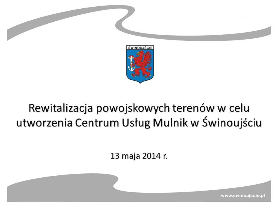 Rewitalizacja powojskowych terenów w celu utworzenia Centrum Usług Mulnik w Świnoujściu 13 maja 2014 r.