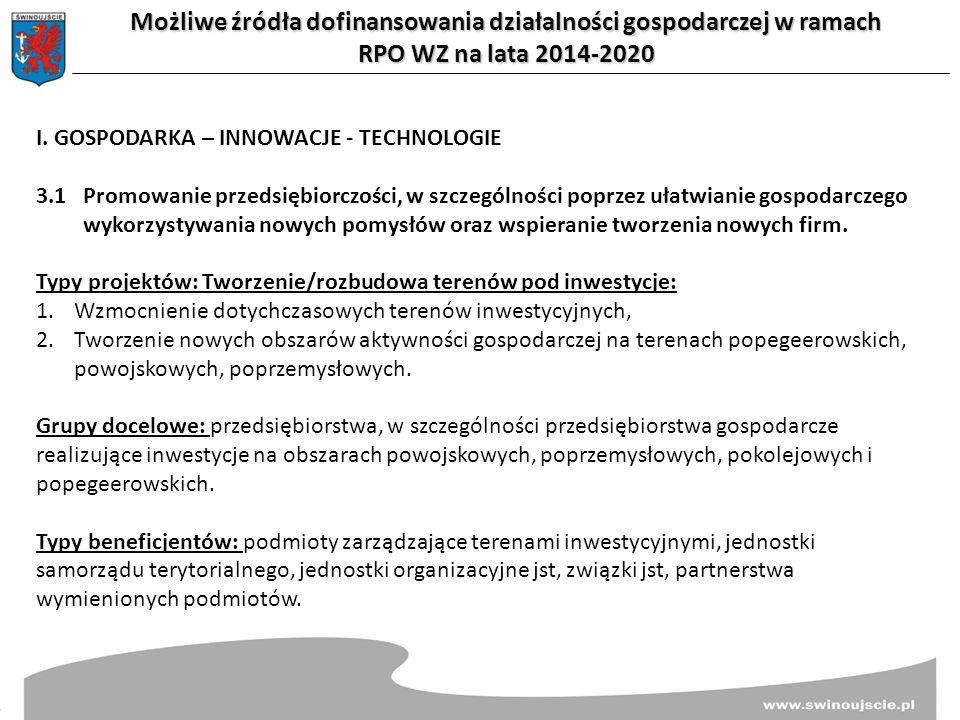 Możliwe źródła dofinansowania działalności gospodarczej w ramach RPO WZ na lata 2014-2020 I. GOSPODARKA – INNOWACJE - TECHNOLOGIE 3.1Promowanie przeds