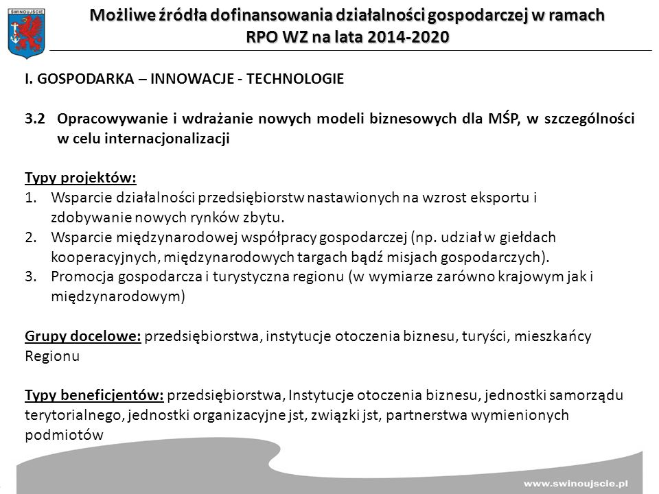 Możliwe źródła dofinansowania działalności gospodarczej w ramach RPO WZ na lata 2014-2020 I. GOSPODARKA – INNOWACJE - TECHNOLOGIE 3.2Opracowywanie i w