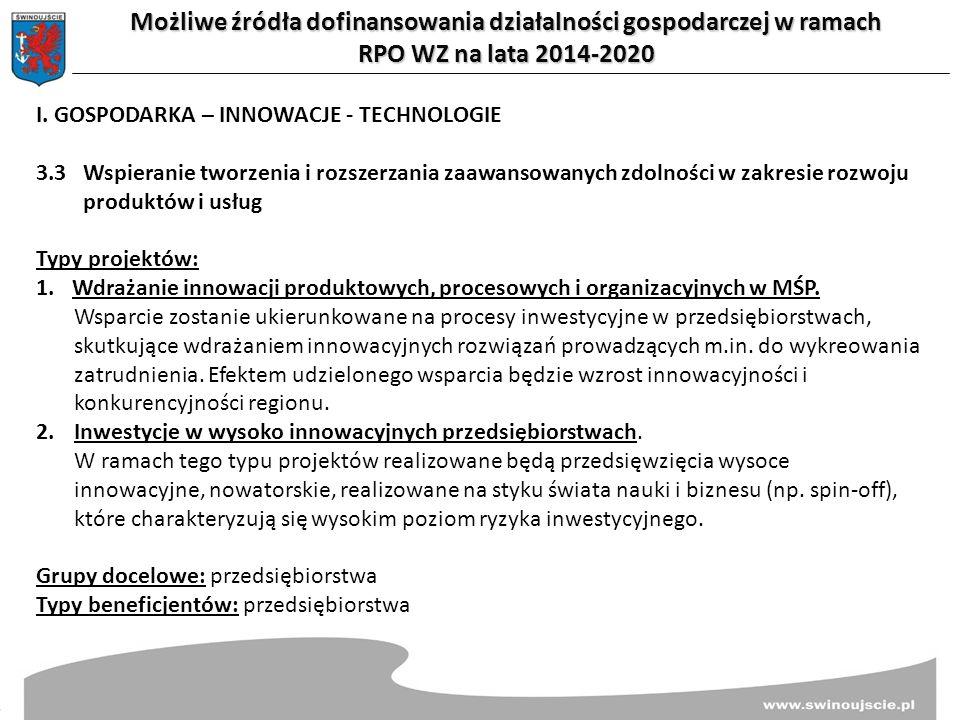 Możliwe źródła dofinansowania działalności gospodarczej w ramach RPO WZ na lata 2014-2020 I. GOSPODARKA – INNOWACJE - TECHNOLOGIE 3.3Wspieranie tworze