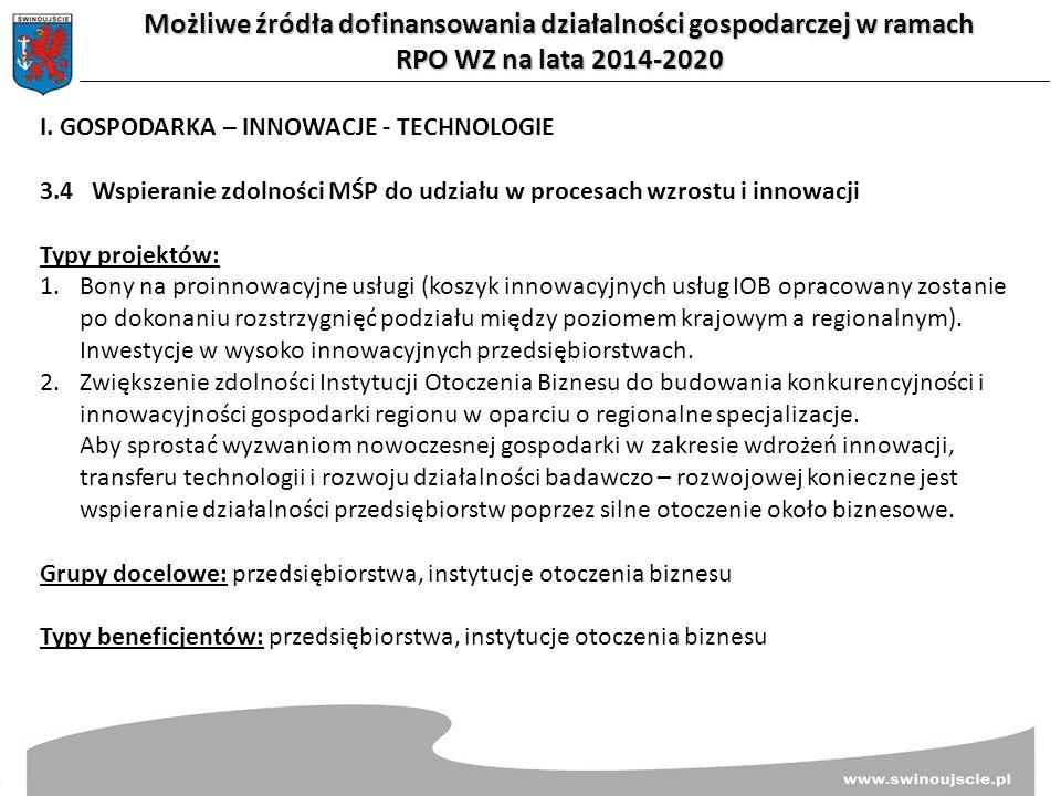 Możliwe źródła dofinansowania działalności gospodarczej w ramach RPO WZ na lata 2014-2020 I. GOSPODARKA – INNOWACJE - TECHNOLOGIE 3.4Wspieranie zdolno