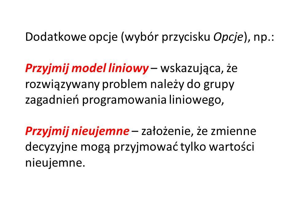 Dodatkowe opcje (wybór przycisku Opcje), np.: Przyjmij model liniowy – wskazująca, że rozwiązywany problem należy do grupy zagadnień programowania lin