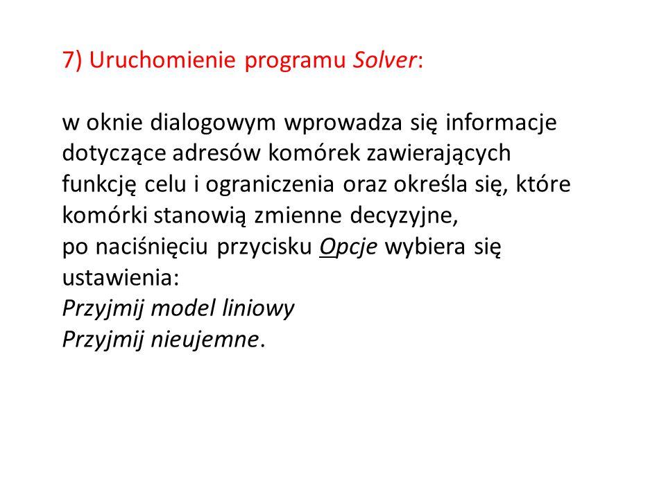 7) Uruchomienie programu Solver: w oknie dialogowym wprowadza się informacje dotyczące adresów komórek zawierających funkcję celu i ograniczenia oraz