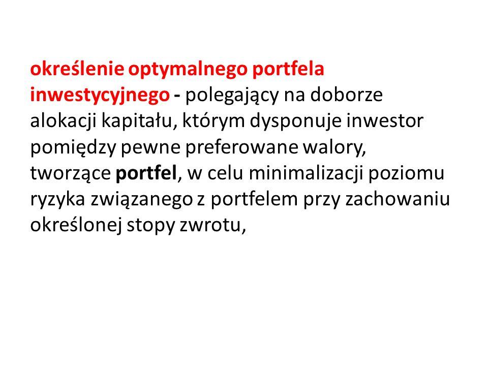 określenie optymalnego portfela inwestycyjnego - polegający na doborze alokacji kapitału, którym dysponuje inwestor pomiędzy pewne preferowane walory,