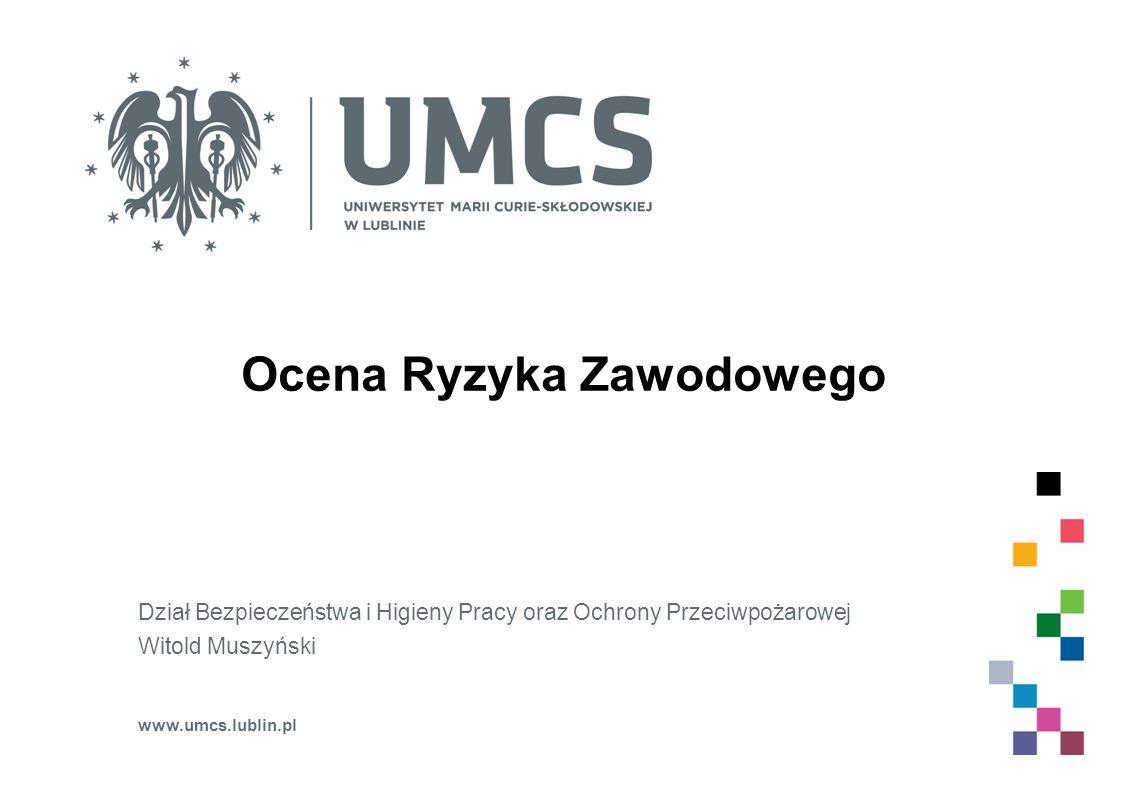 Ocena Ryzyka Zawodowego Dział Bezpieczeństwa i Higieny Pracy oraz Ochrony Przeciwpożarowej Witold Muszyński www.umcs.lublin.pl