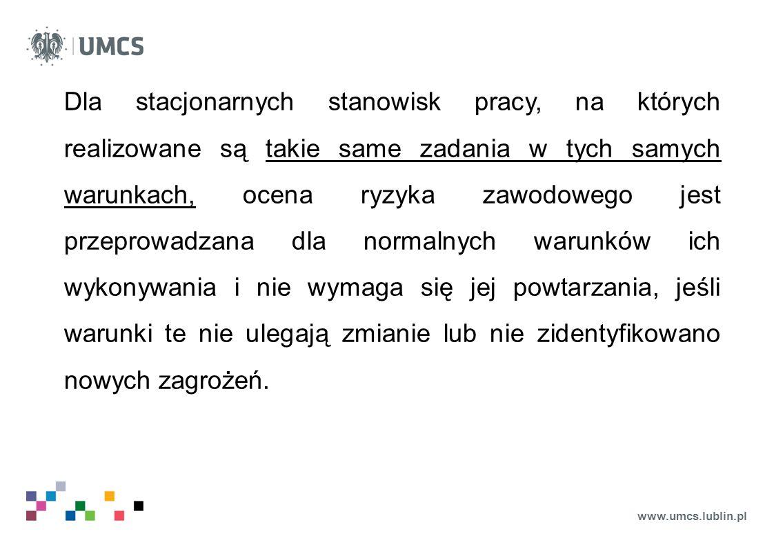 www.umcs.lublin.pl Dla stacjonarnych stanowisk pracy, na których realizowane są takie same zadania w tych samych warunkach, ocena ryzyka zawodowego je