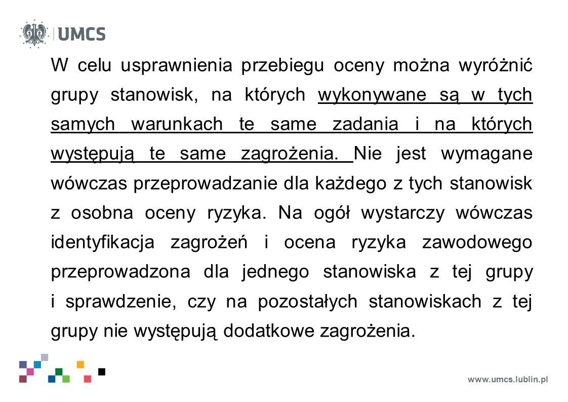 www.umcs.lublin.pl W celu usprawnienia przebiegu oceny można wyróżnić grupy stanowisk, na których wykonywane są w tych samych warunkach te same zadani
