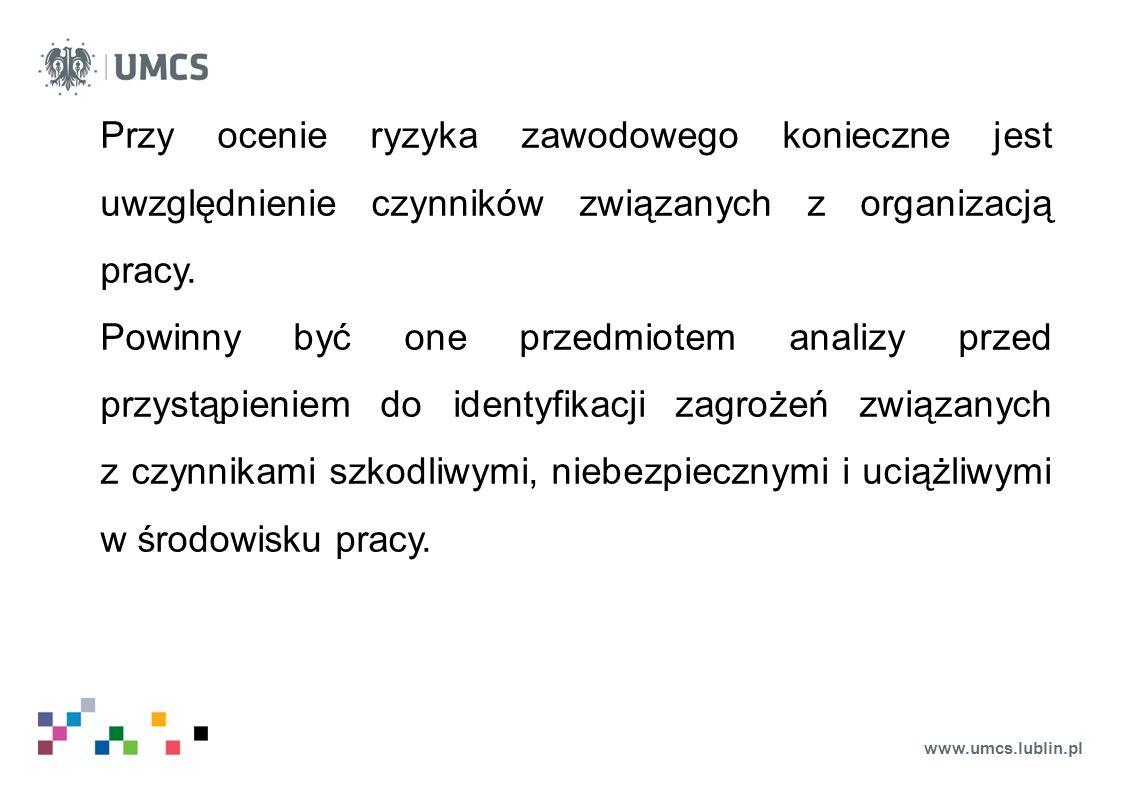 www.umcs.lublin.pl Przy ocenie ryzyka zawodowego konieczne jest uwzględnienie czynników związanych z organizacją pracy. Powinny być one przedmiotem an