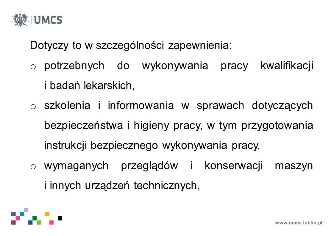 www.umcs.lublin.pl Dotyczy to w szczególności zapewnienia: o potrzebnych do wykonywania pracy kwalifikacji i badań lekarskich, o szkolenia i informowa