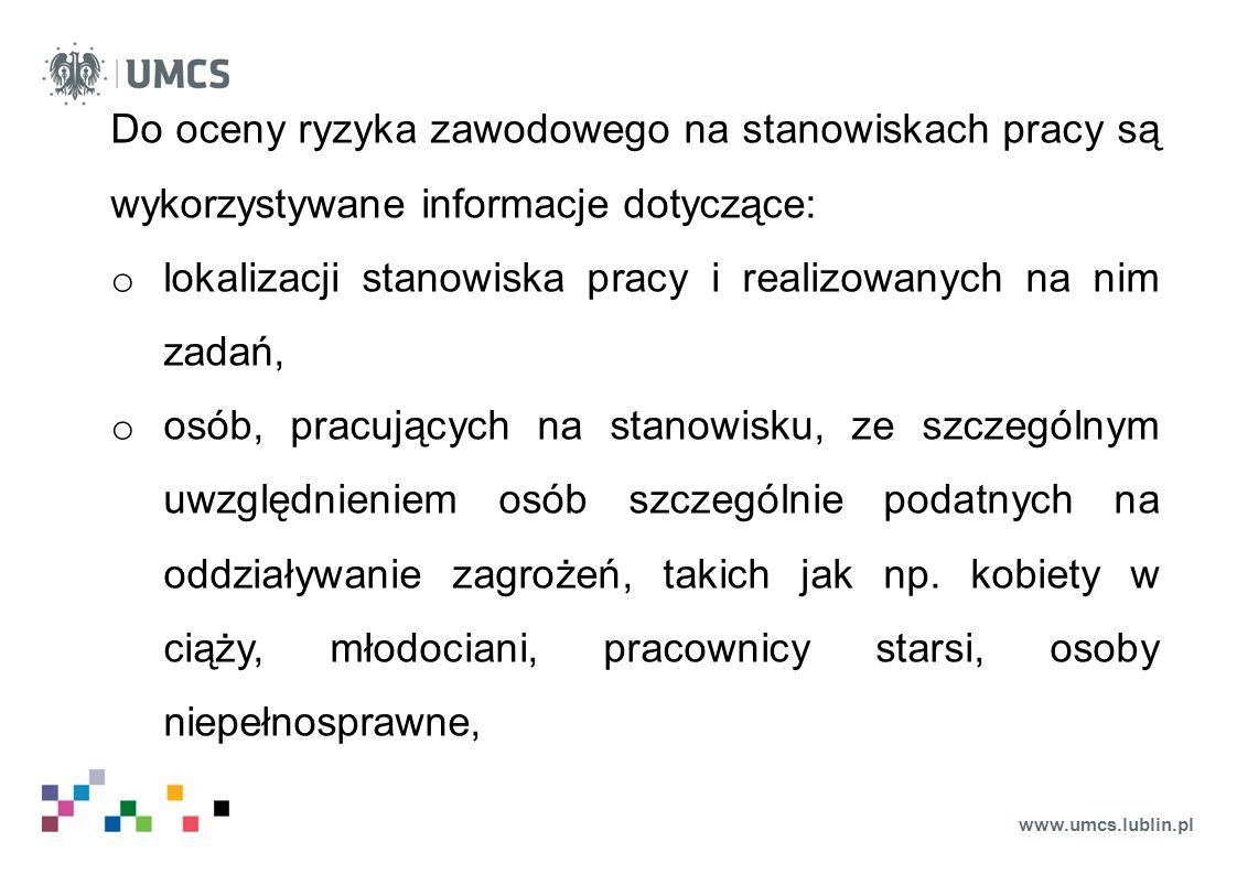 www.umcs.lublin.pl Do oceny ryzyka zawodowego na stanowiskach pracy są wykorzystywane informacje dotyczące: o lokalizacji stanowiska pracy i realizowa