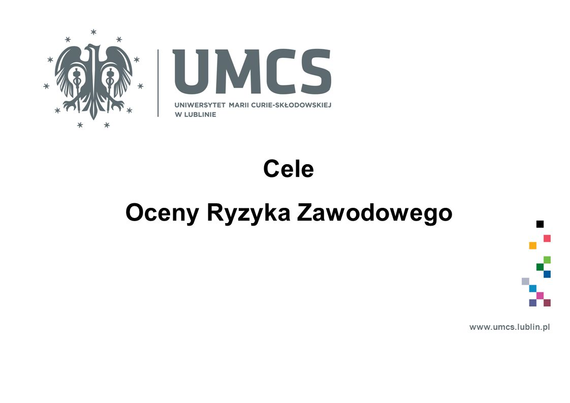 www.umcs.lublin.pl Zaleca się, aby zastosowane w następstwie oceny ryzyka zawodowego działania zapobiegawcze i korygujące: o zapewniały zwiększenie poziomu bezpieczeństwa i ochrony zdrowia pracowników, o były zintegrowane z działalnością prowadzoną przez pracodawcę na wszystkich poziomach struktury organizacyjnej zakładu pracy.