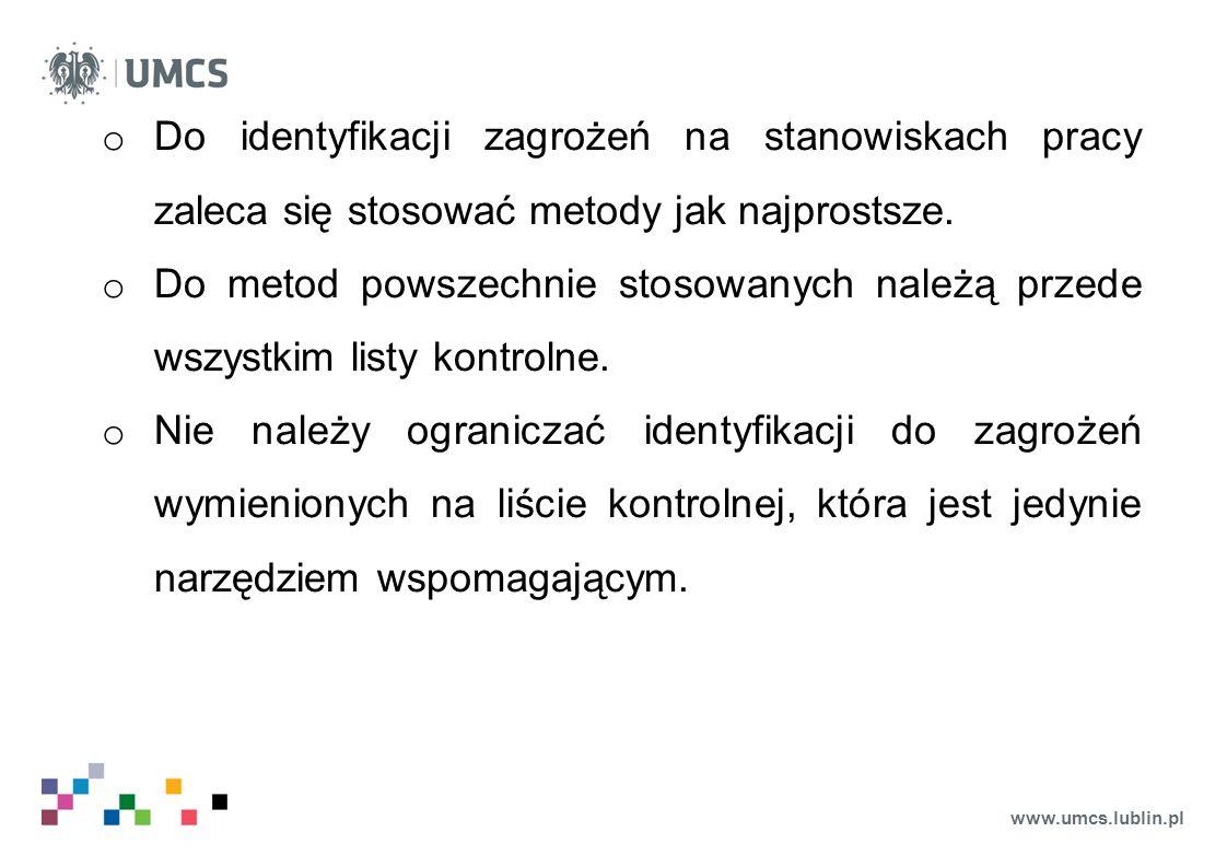 www.umcs.lublin.pl o Do identyfikacji zagrożeń na stanowiskach pracy zaleca się stosować metody jak najprostsze. o Do metod powszechnie stosowanych na
