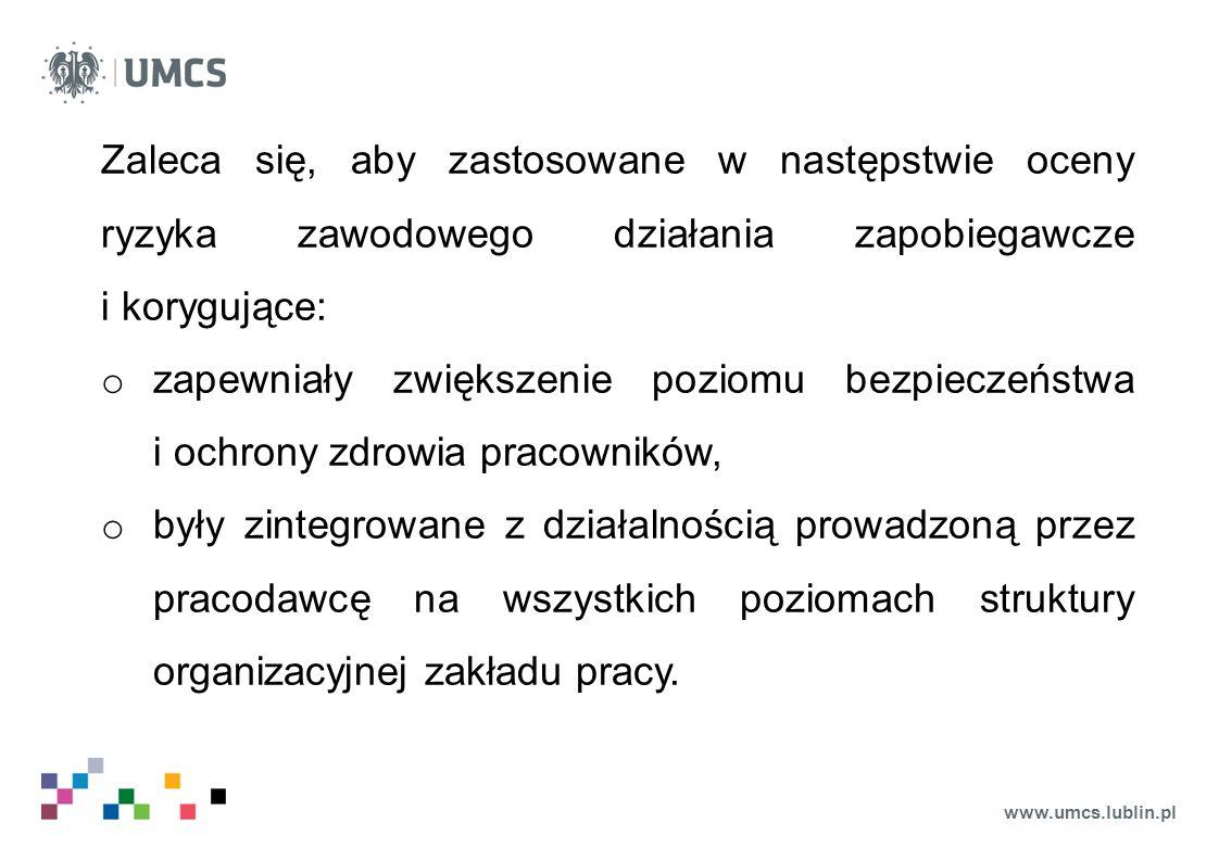 www.umcs.lublin.pl Zaleca się, aby zastosowane w następstwie oceny ryzyka zawodowego działania zapobiegawcze i korygujące: o zapewniały zwiększenie po