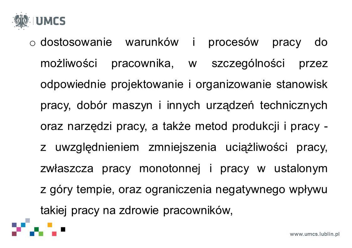 www.umcs.lublin.pl o dostosowanie warunków i procesów pracy do możliwości pracownika, w szczególności przez odpowiednie projektowanie i organizowanie