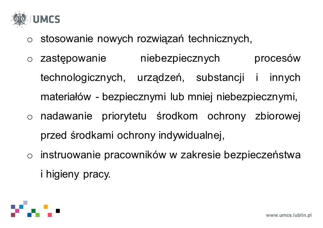 www.umcs.lublin.pl o stosowanie nowych rozwiązań technicznych, o zastępowanie niebezpiecznych procesów technologicznych, urządzeń, substancji i innych