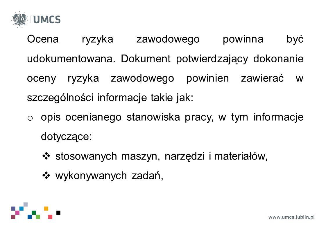 www.umcs.lublin.pl Ocena ryzyka zawodowego powinna być udokumentowana. Dokument potwierdzający dokonanie oceny ryzyka zawodowego powinien zawierać w s