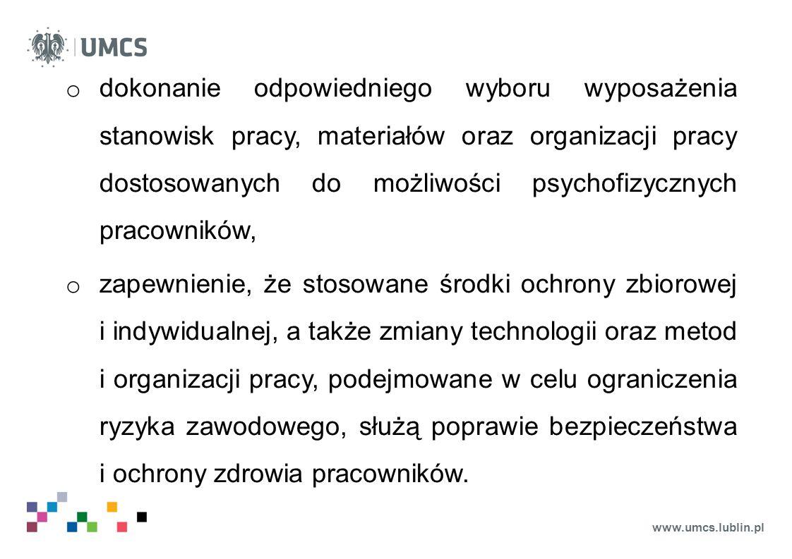 www.umcs.lublin.pl o dokonanie odpowiedniego wyboru wyposażenia stanowisk pracy, materiałów oraz organizacji pracy dostosowanych do możliwości psychof