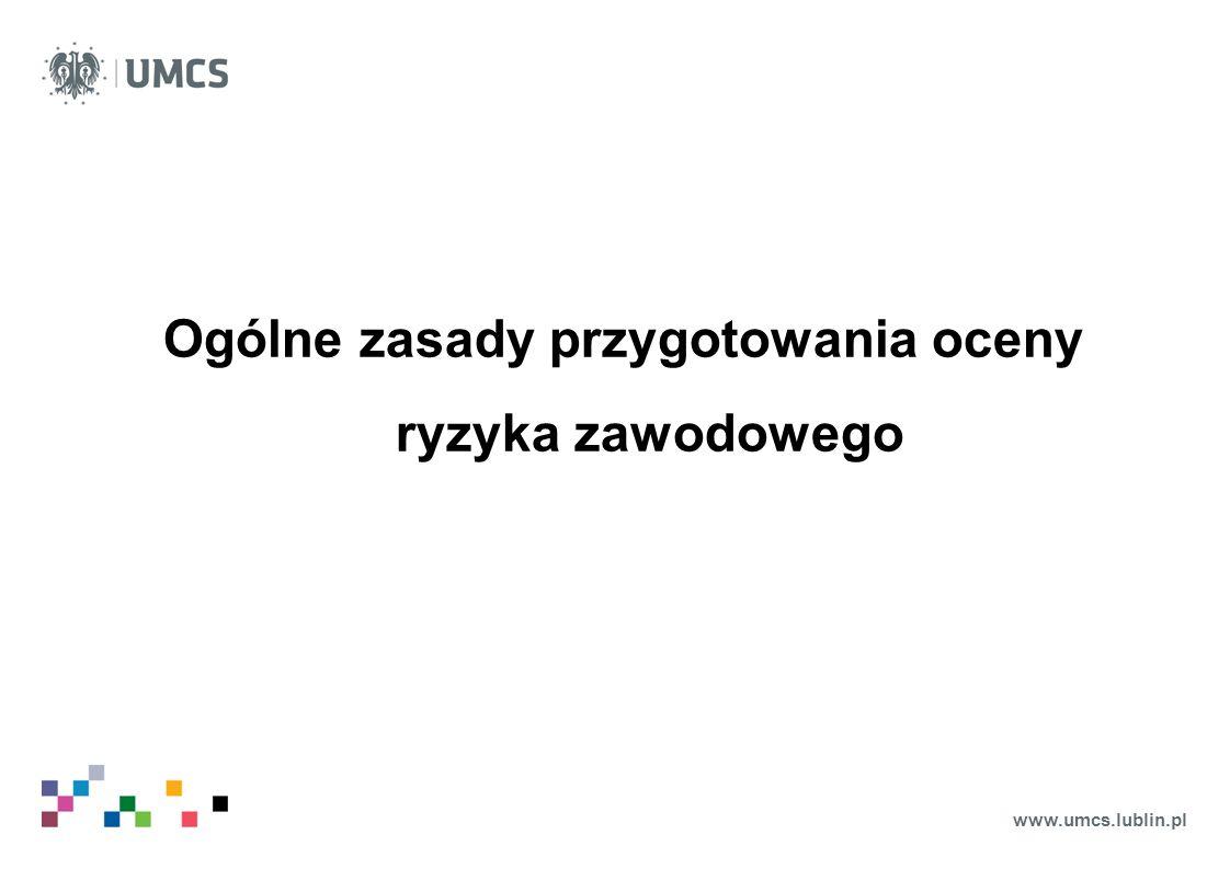 www.umcs.lublin.pl Do oceny ryzyka zawodowego na stanowiskach pracy są wykorzystywane informacje dotyczące: o lokalizacji stanowiska pracy i realizowanych na nim zadań, o osób, pracujących na stanowisku, ze szczególnym uwzględnieniem osób szczególnie podatnych na oddziaływanie zagrożeń, takich jak np.