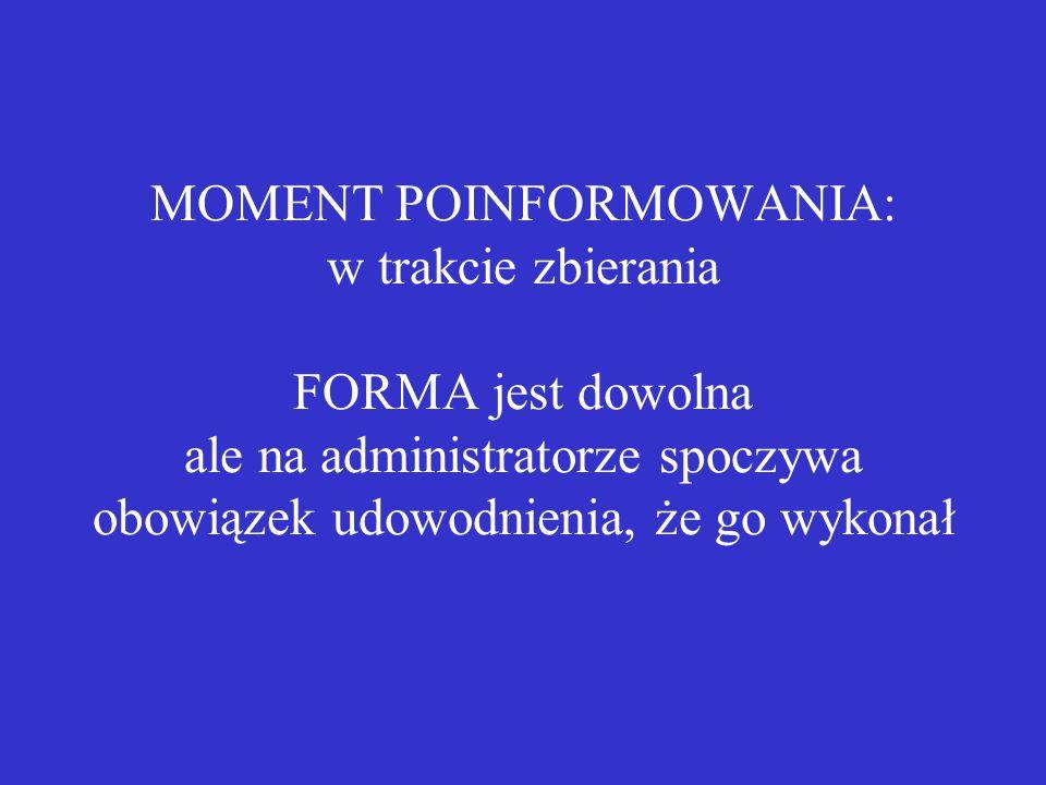 MOMENT POINFORMOWANIA: w trakcie zbierania FORMA jest dowolna ale na administratorze spoczywa obowiązek udowodnienia, że go wykonał