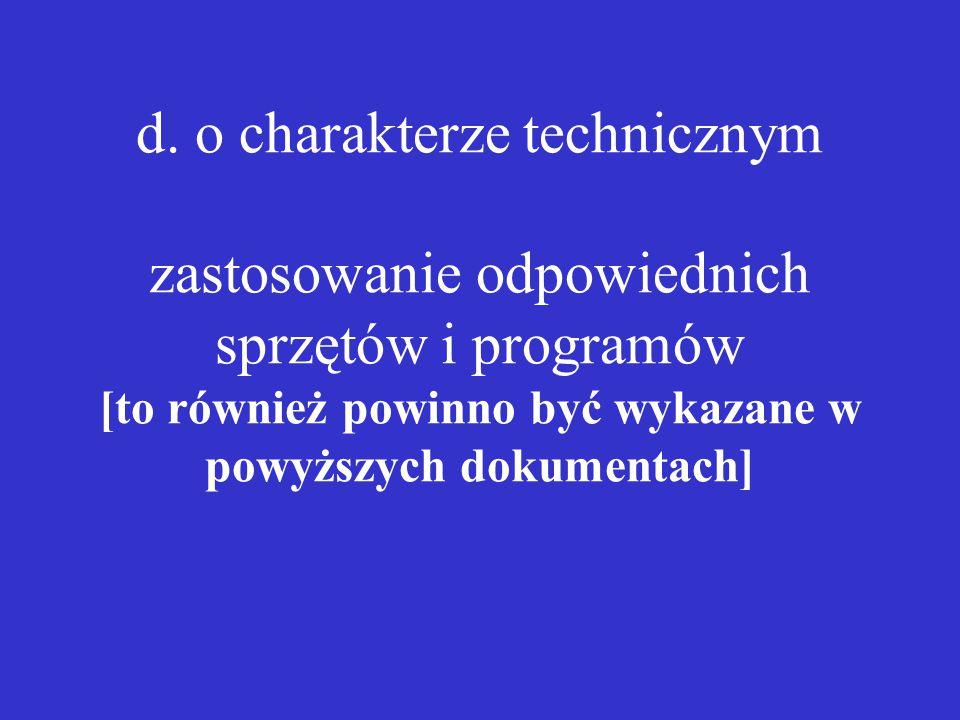 d. o charakterze technicznym zastosowanie odpowiednich sprzętów i programów [to również powinno być wykazane w powyższych dokumentach]