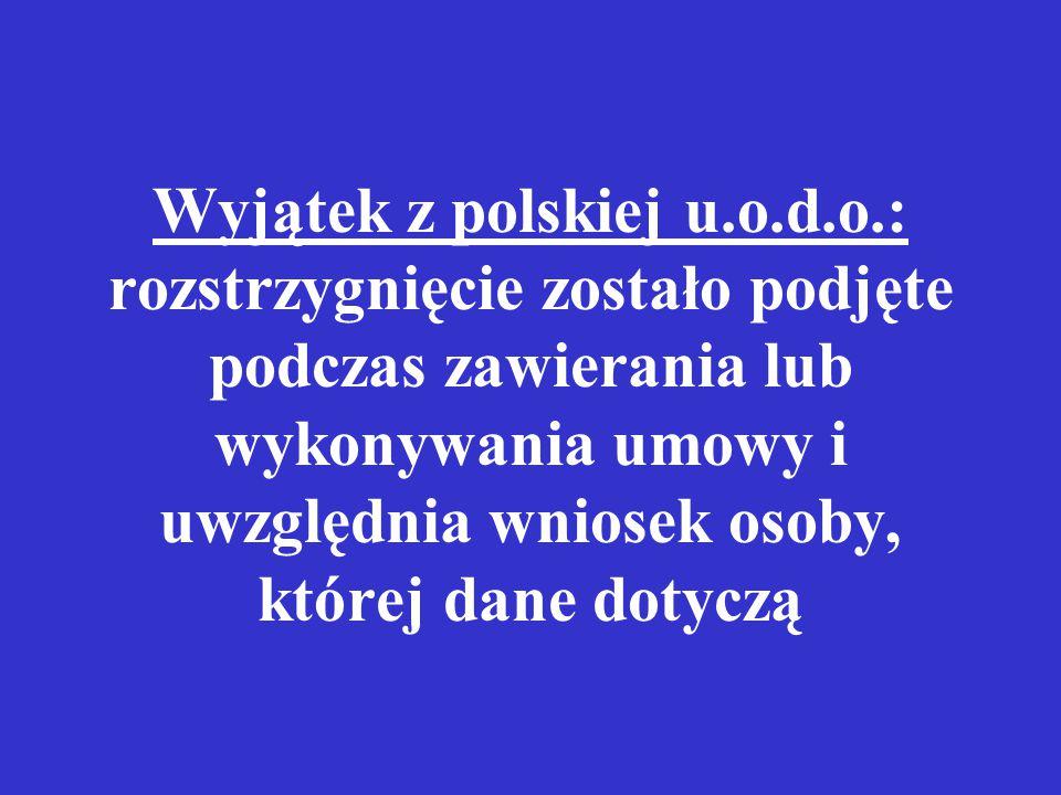 Wyjątek z polskiej u.o.d.o.: rozstrzygnięcie zostało podjęte podczas zawierania lub wykonywania umowy i uwzględnia wniosek osoby, której dane dotyczą