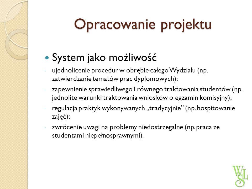 Opracowanie projektu System jako możliwość - ujednolicenie procedur w obrębie całego Wydziału (np. zatwierdzanie tematów prac dyplomowych); - zapewnie