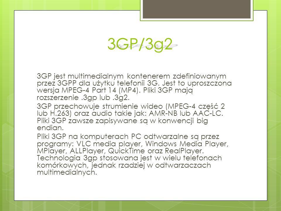 3GP/3g2 3GP jest multimedialnym kontenerem zdefiniowanym przez 3GPP dla użytku telefonii 3G. Jest to uproszczona wersja MPEG-4 Part 14 (MP4). Pliki 3G