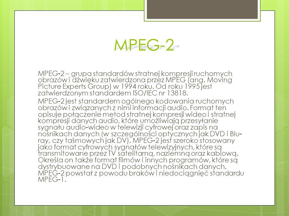 MPEG-2 MPEG-2 – grupa standardów stratnej kompresji ruchomych obrazów i dźwięku zatwierdzona przez MPEG (ang. Moving Picture Experts Group) w 1994 rok