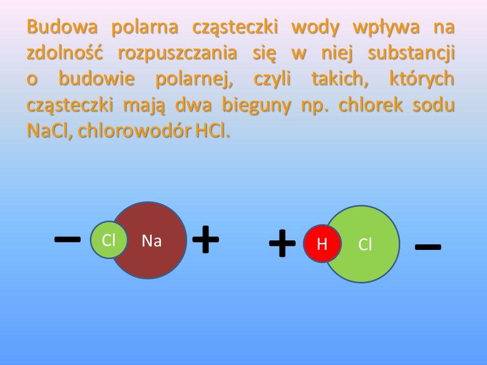 Budowa polarna cząsteczki wody wpływa na zdolność rozpuszczania się w niej substancji obudowie polarnej, czyli takich, których cząsteczki mają dwa bie