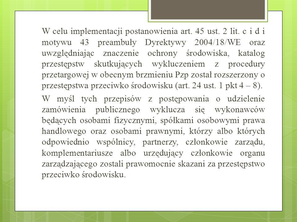 W celu implementacji postanowienia art. 45 ust. 2 lit. c i d i motywu 43 preambuły Dyrektywy 2004/18/WE oraz uwzględniając znaczenie ochrony środowisk